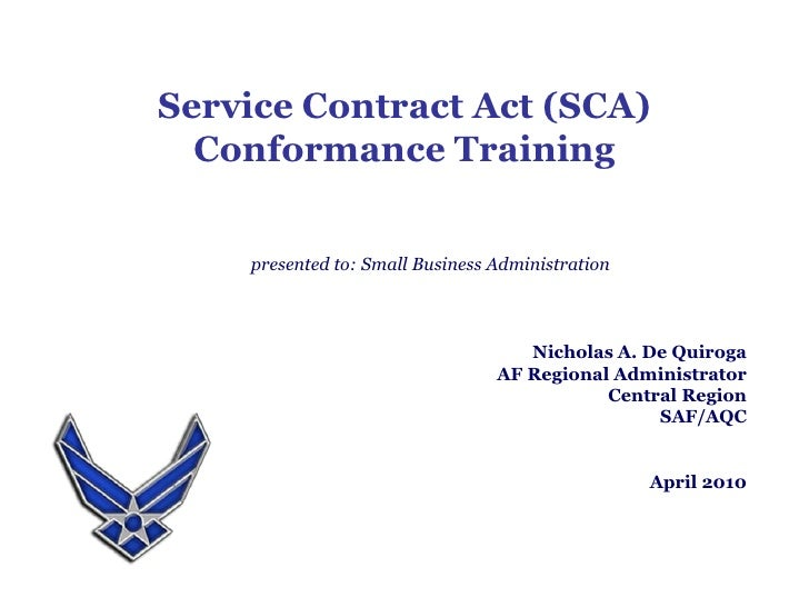 Service Contract Act (SCA)<br />Conformance Training<br />presented to: Small Business Administration<br />Nicholas A. De ...