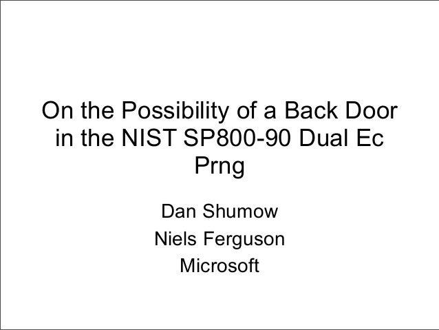 On the Possibility of a Back Door in the NIST SP800-90 Dual Ec Prng Dan Shumow Niels Ferguson Microsoft