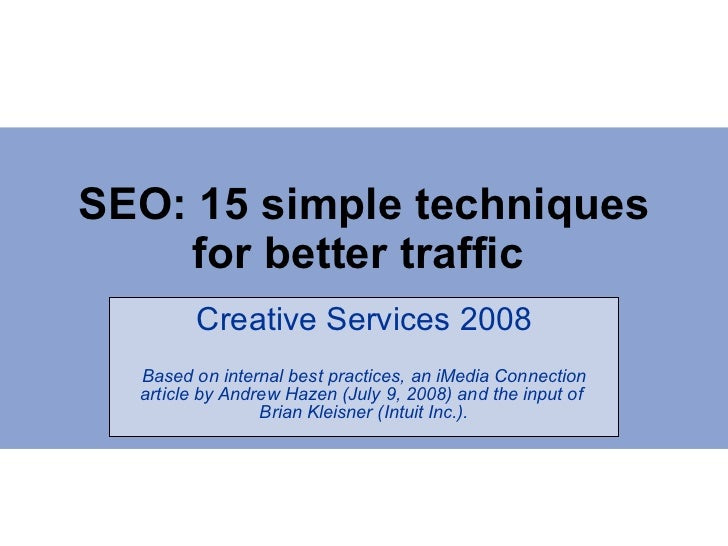SEO: 15 simple techniques for better traffic  Creative Services 2008 Based on internal best practices, an iMedia Connectio...
