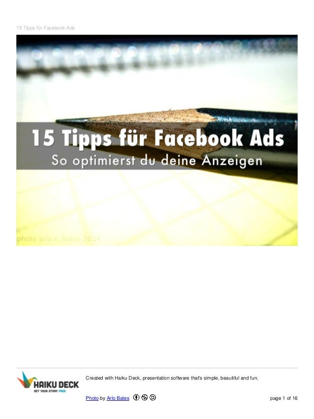 15 Tipps für Facebook Ads Created with Haiku Deck, presentation software that's simple, beautiful and fun. Photo by Arlo B...