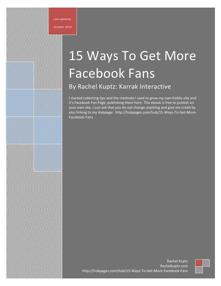 Last updated:  October 2010                15 Ways To Get More            Facebook Fans            By Rachel Kuptz: Karrak...