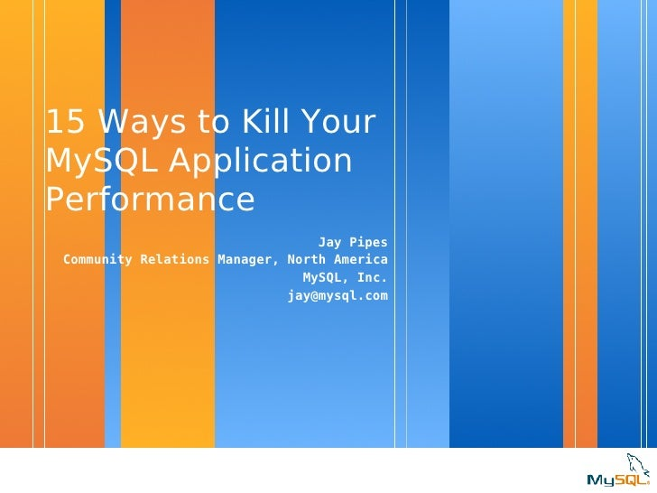 15 Ways to Kill Your MySQL Application Performance <ul><li>Jay Pipes </li></ul><ul><li>Community Relations Manager, North ...