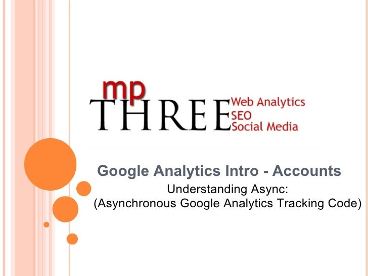 Google Analytics Intro - Accounts Understanding Async: (Asynchronous Google Analytics Tracking Code)