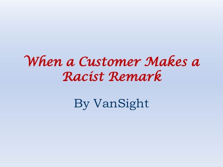 When a Customer Makes a Racist Remark<br />By VanSight<br />