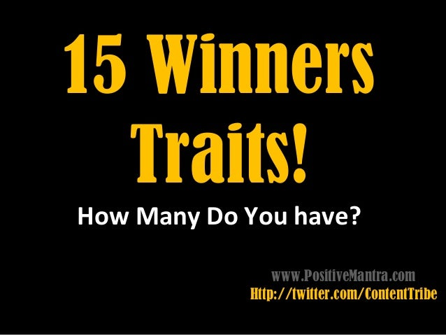 15 Winners  Traits!How Many Do You have?                www.PositiveMantra.com            Http://twitter.com/ContentTribe