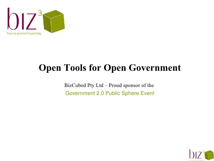 Open Tools for Open Government      BizCubed Pty Ltd – Proud sponsor of the      Government 2.0 Public Sphere Event