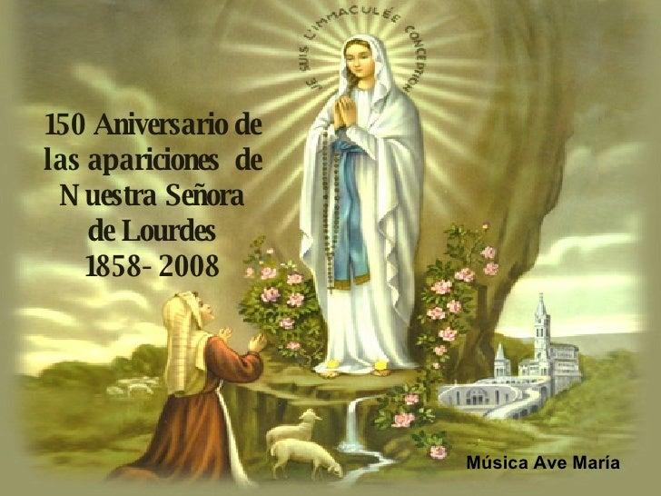 150 Aniversario de las apariciones  de Nuestra Señora de Lourdes 1858- 2008 Música Ave María