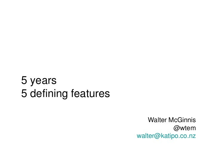 Kete 5 years 5 defining features Walter McGinnis @wtem [email_address]