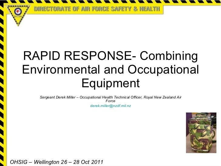 RAPID RESPONSE- Combining Environmental and Occupational Equipment Sergeant Derek Miller – Occupational Health Technical O...