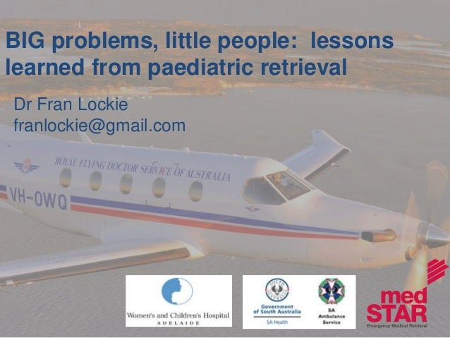BIG problems, little people: lessons  learned from paediatric retrieval  Dr Fran Lockie  franlockie@gmail.com