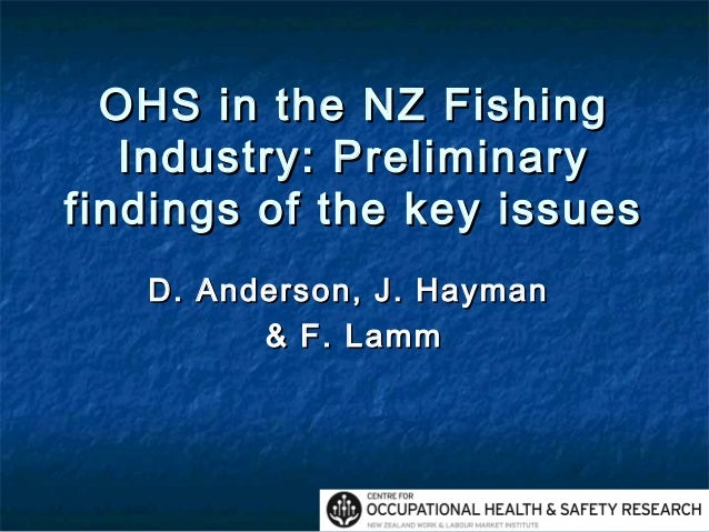 OHS in the NZ FishingOHS in the NZ Fishing Industry: PreliminaryIndustry: Preliminary findings of the key issuesfindings o...