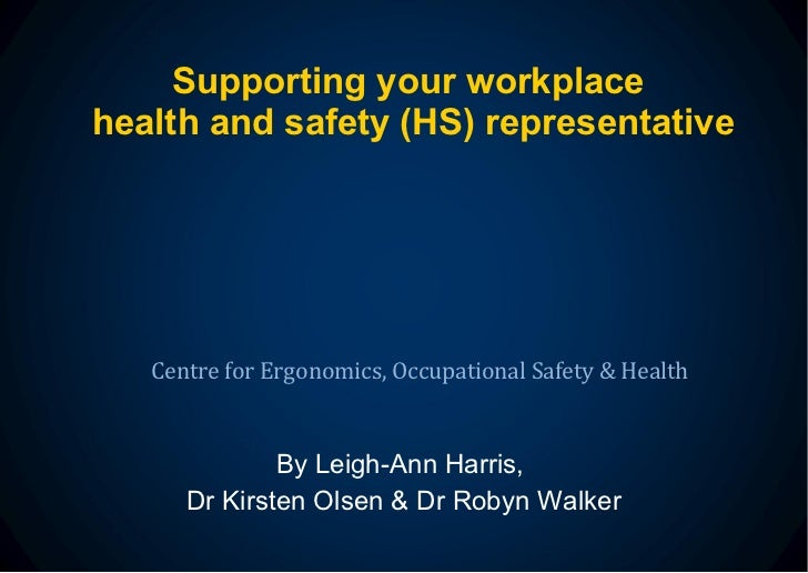 Supporting your workplace  health and safety (HS) representative By Leigh-Ann Harris,  Dr Kirsten Olsen & Dr Robyn Walker ...