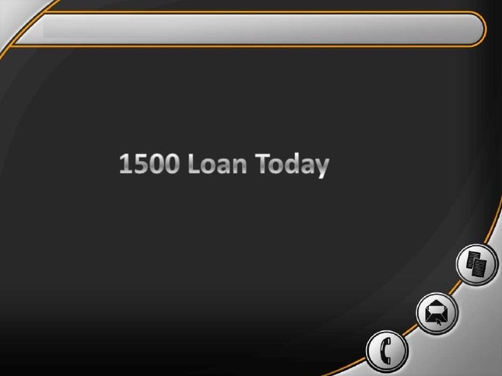 What is 1500 Loan Today?