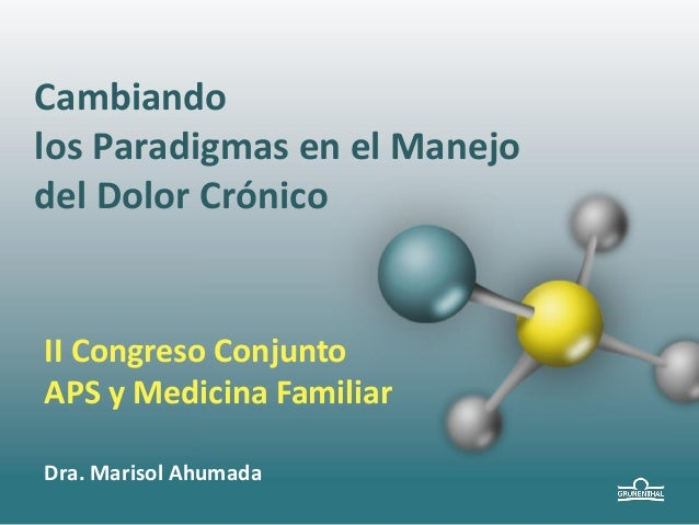 Cambiando los Paradigmas en el Manejo del Dolor Crónico  II Congreso Conjunto APS y Medicina Familiar Dra. Marisol Ahumada