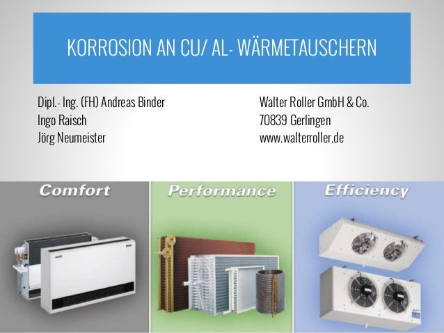 KORROSION AN CU/ AL- WÄRMETAUSCHERN Dipl.- Ing. (FH) Andreas Binder Walter Roller GmbH & Co. Ingo Raisch 70839 Gerlingen J...