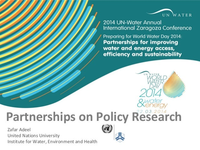 Partnerships on Policy Research Zafar Adeel United Nations University Institute for Water, Environment and Health