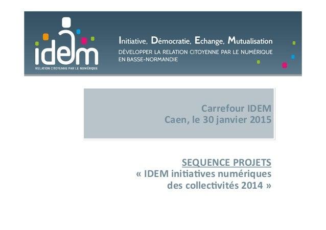 Carrefour  IDEM   Caen,  le  30  janvier  2015   SEQUENCE  PROJETS     «  IDEM  iniBaBves  numér...