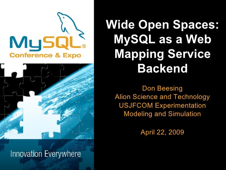 Wide Open Spaces:  MySQL as a Web  Mapping Service      Backend           Don Beesing  Alion Science and Technology   USJF...