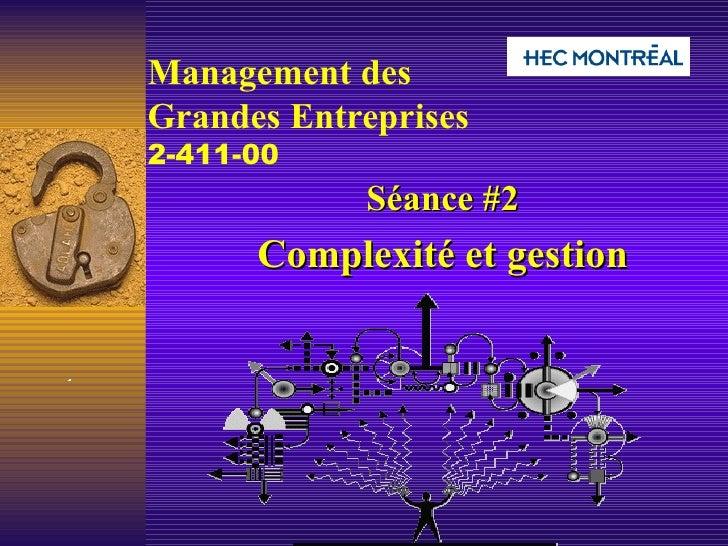 Management des  Grandes Entreprises   2-411-00   Séance #2 Complexité et gestion
