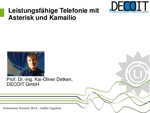 Univention Summit 2015 – better together Prof. Dr.-Ing. Kai-Oliver Detken, DECOIT GmbH Leistungsfähige Telefonie mit Aster...
