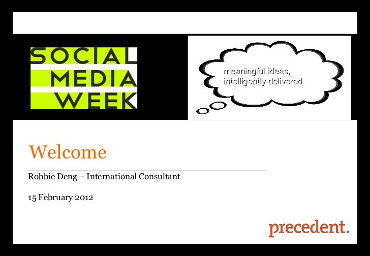 Welcome Robbie Deng – International Consultant  15 February 2012 meaningful ideas, intelligently delivered