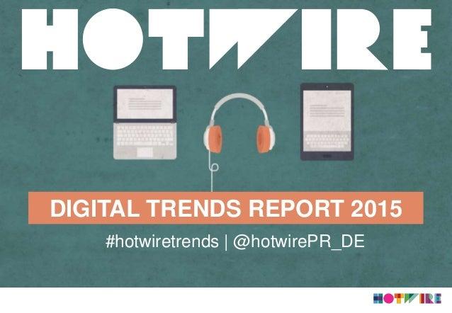 DIGITAL TRENDS REPORT 2015 #hotwiretrends | @hotwirePR_DE