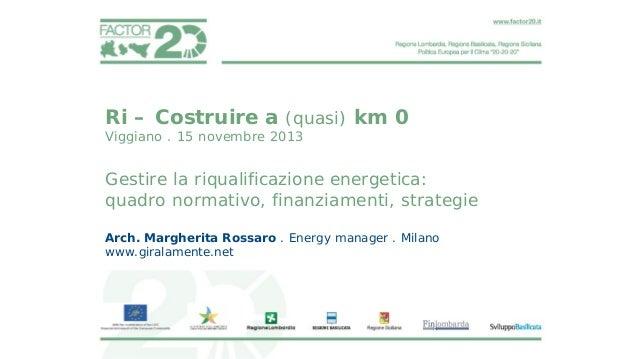 Ri – Costruire a (quasi) km 0 Viggiano . 15 novembre 2013  Gestire la riqualificazione energetica: quadro normativo, finan...