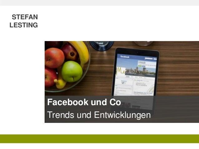 STEFAN LESTING Facebook und Co Trends und Entwicklungen