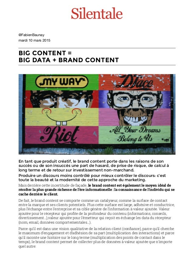 @FabienBaunay  mardi 10 mars 2015  BIG CONTENT =  BIG DATA + BRAND CONTENT En tant que produit créatif, le brand content ...