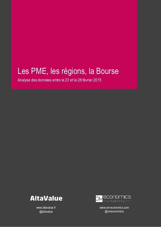 Les PME, les régions, la Bourse Analyse des données entre le 23 et le 28 février 2015 www.altavalue.fr @altavalue www.cm-e...