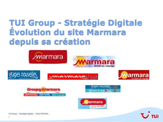 1 TUI Group | Stratégie Digitale | Olivier ROCHE | TUI Group - Stratégie Digitale Évolution du site Marmara depuis sa créa...