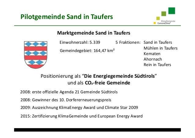 Pilotgemeinde Sand in Taufers Einwohnerzahl: 5.339 Gemeindegebiet: 164,47 km² Marktgemeinde Sand in Taufers Positionierung...