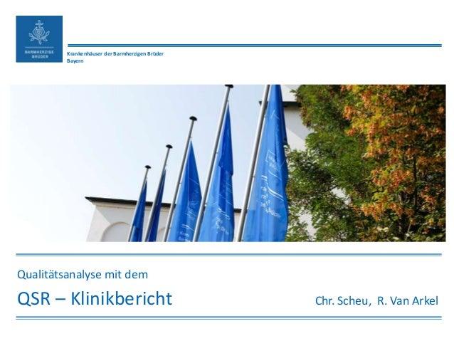 Krankenhäuser der Barmherzigen Brüder Bayern Qualitätsanalyse mit dem QSR – Klinikbericht Chr. Scheu, R. Van Arkel