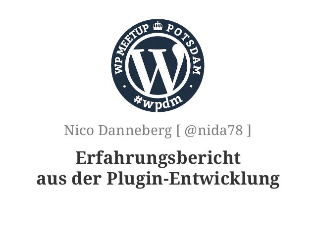 Erfahrungsbericht aus der Plugin-Entwicklung Nico Danneberg [ @nida78 ]