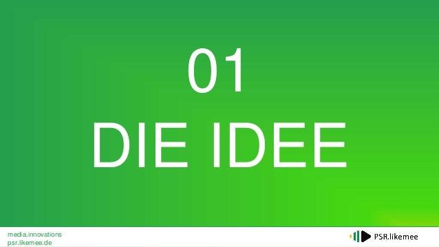 media.innovations psr.likemee.de 01 DIE IDEE