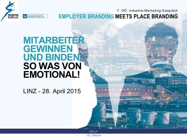 7. OÖ. Industrie-Marketing-Gespräch EMPLOYER BRANDING MEETS PLACE BRANDING MITARBEITER GEWINNEN UND BINDEN - SO WAS VON EM...