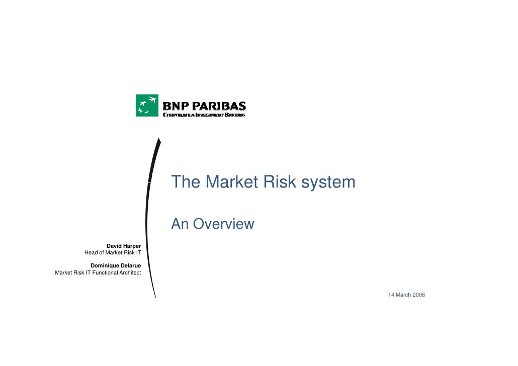 The Market Risk system                                        An Overview                    David Harper            Head ...