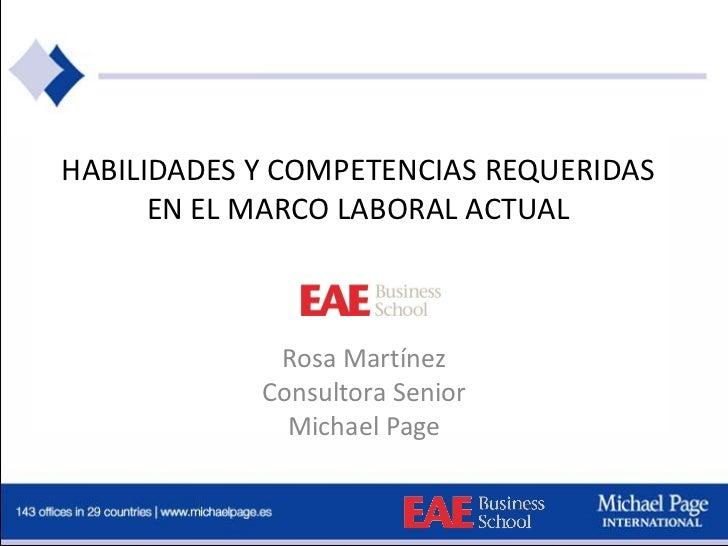 HABILIDADES Y COMPETENCIAS REQUERIDAS      EN EL MARCO LABORAL ACTUAL             Rosa Martínez            Consultora Seni...
