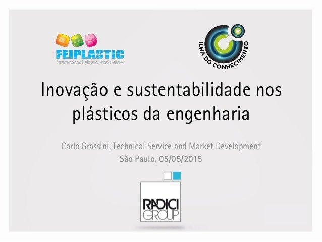 Inovação e sustentabilidade nos plásticos da engenharia Carlo Grassini, Technical Service and Market Development São Paulo...