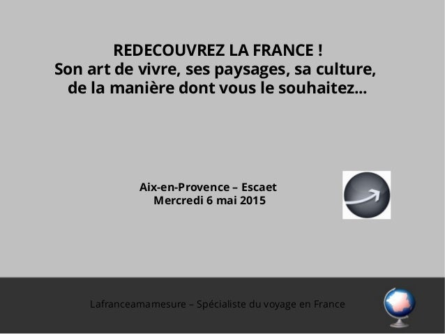Lafranceamamesure – Spécialiste du voyage en France REDECOUVREZ LA FRANCE! Son art de vivre, ses paysages, sa culture, de...