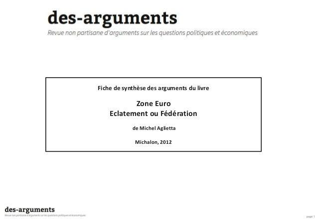 page 1 Fiche de synthèse des arguments du livre Zone Euro Eclatement ou Fédération de Michel Aglietta Michalon, 2012