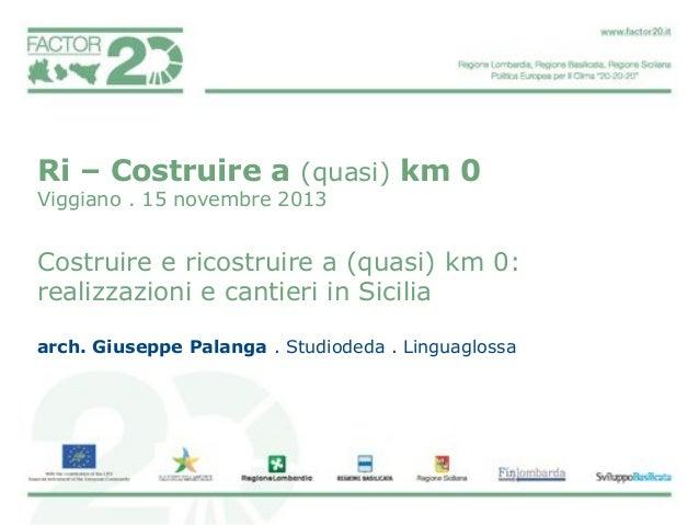 Ri – Costruire a (quasi) km 0 Viggiano . 15 novembre 2013  Costruire e ricostruire a (quasi) km 0: realizzazioni e cantier...