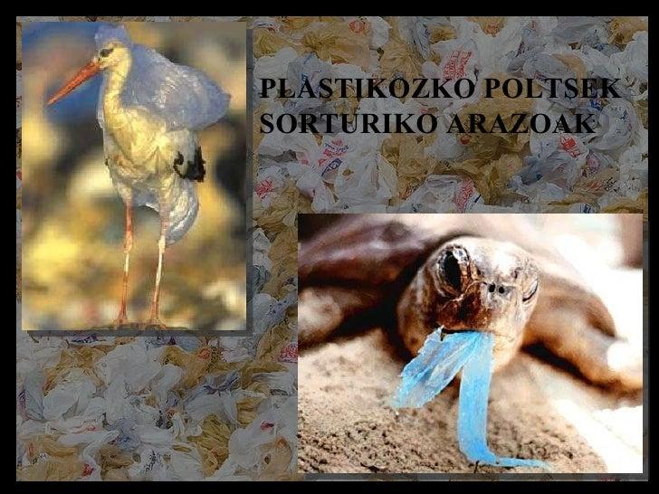 PLASTIKOZKO POLTSEK SORTURIKO ARAZOAK