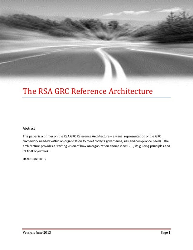The RSA GRC Reference Architecture  Abstract This paper is a primer on the RSA GRC Reference Architecture – a visual repre...