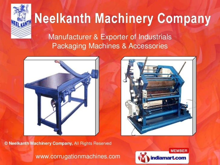 Manufacturer & Exporter of Industrials                     Packaging Machines & Accessories© Neelkanth Machinery Company, ...