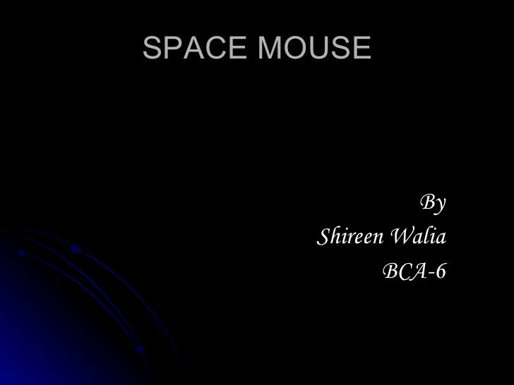 <ul><li>By </li></ul><ul><li>Shireen Walia </li></ul><ul><li>BCA-6 </li></ul>SPACE MOUSE