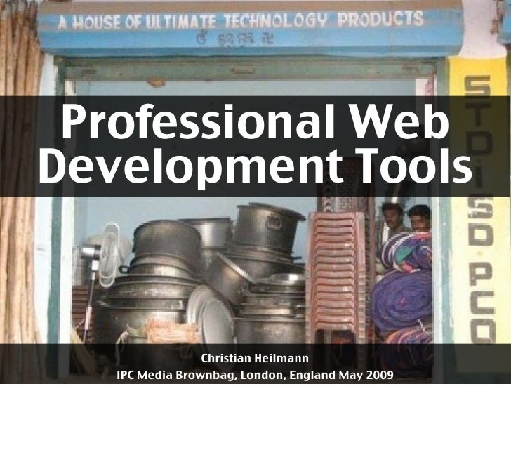 Professional Web Development Tools                    Christian Heilmann    IPC Media Brownbag, London, England May 2009