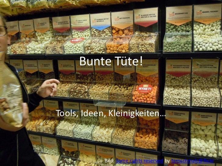 Bunte Tüte!Tools, Ideen, Kleinigkeiten…            Bild: Some rights reserved by hirnschmalz@flickr