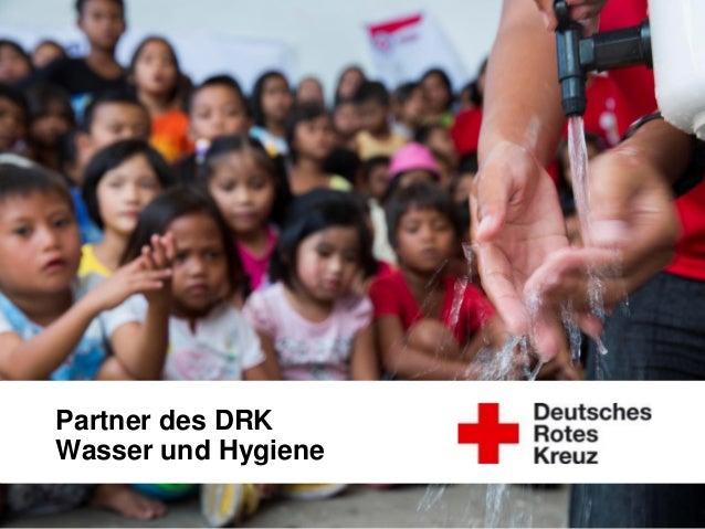DRK-Generalsekretariat Unternehmenskooperationen Folie 1 Wasser ist Leben. 2 Millionen Menschen sterben jährlich, weil sie...