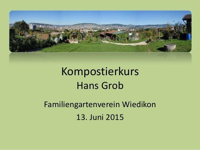 Kompostierkurs Hans Grob Familiengartenverein Wiedikon 13. Juni 2015